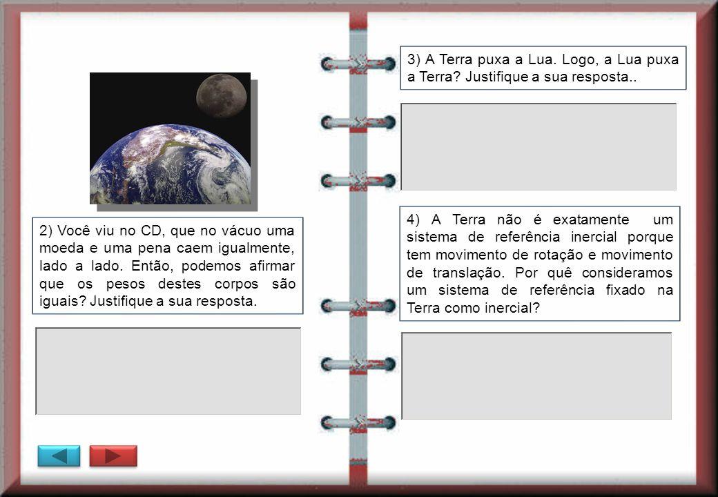 3) A Terra puxa a Lua. Logo, a Lua puxa a Terra