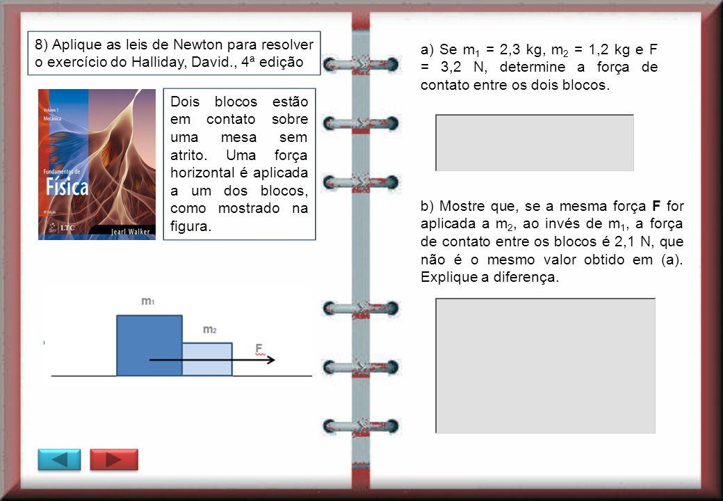 8) Aplique as leis de Newton para resolver o exercício do Halliday, David., 4ª edição