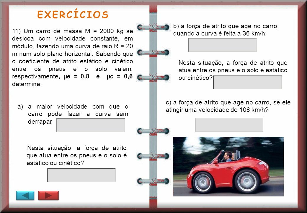 EXERCÍCIOSb) a força de atrito que age no carro, quando a curva é feita a 36 km/h: