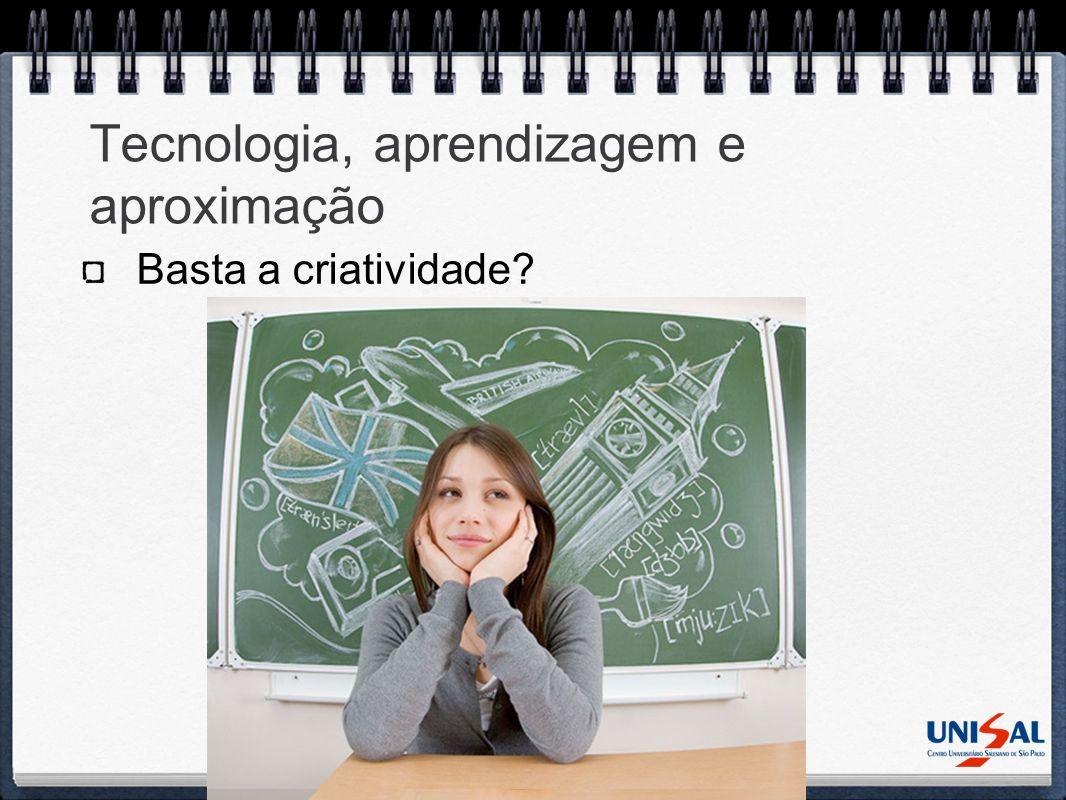 Tecnologia, aprendizagem e aproximação