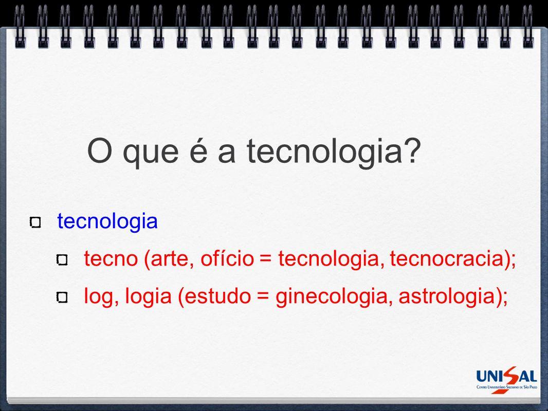 O que é a tecnologia tecnologia