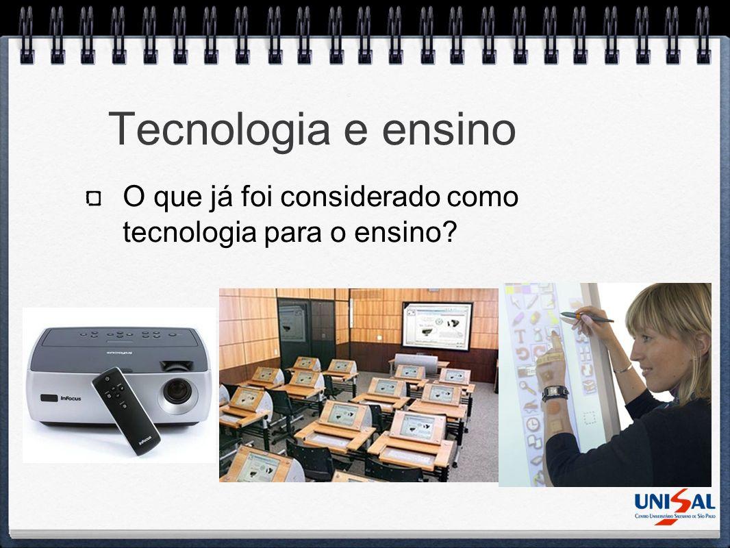 Tecnologia e ensino O que já foi considerado como tecnologia para o ensino