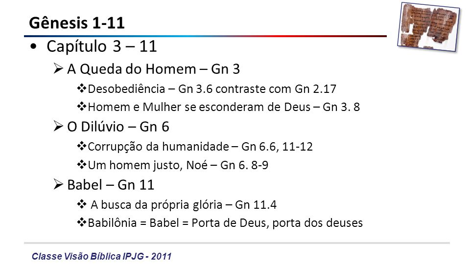 Gênesis 1-11 Capítulo 3 – 11 A Queda do Homem – Gn 3 O Dilúvio – Gn 6