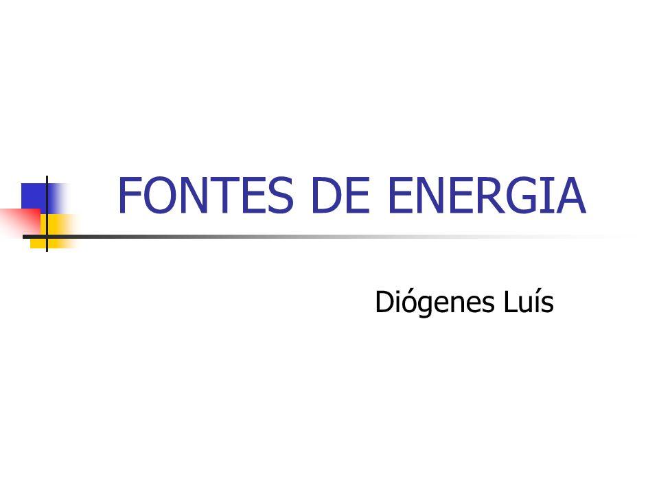 FONTES DE ENERGIA Diógenes Luís
