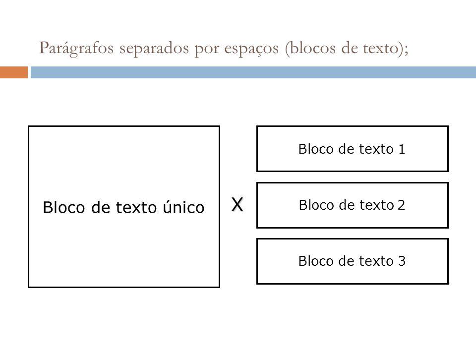 Parágrafos separados por espaços (blocos de texto);