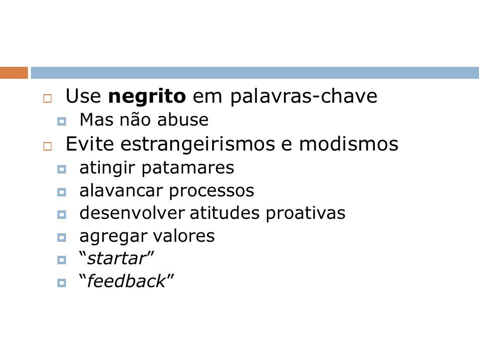 Use negrito em palavras-chave Evite estrangeirismos e modismos