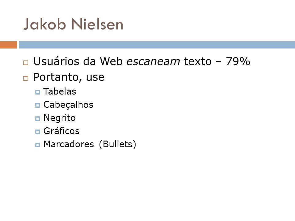Jakob Nielsen Usuários da Web escaneam texto – 79% Portanto, use