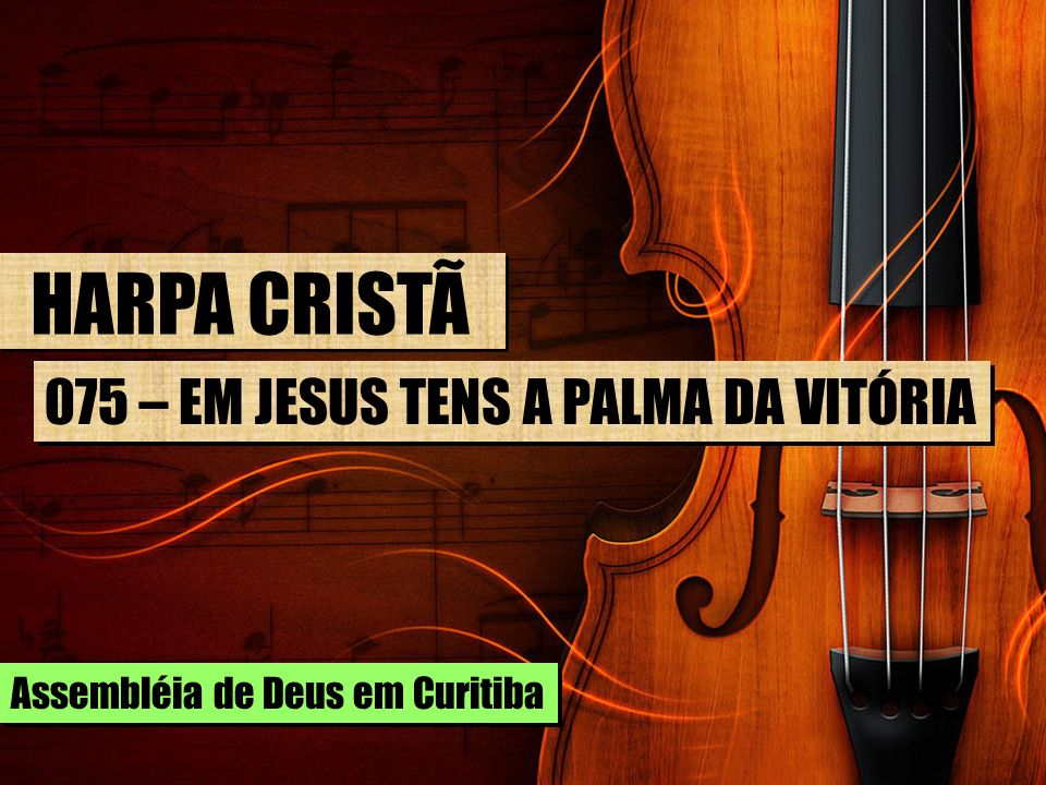 HARPA CRISTÃ 075 – EM JESUS TENS A PALMA DA VITÓRIA