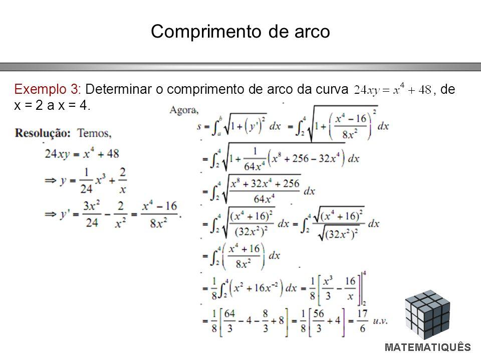 Comprimento de arco Exemplo 3: Determinar o comprimento de arco da curva , de x = 2 a x = 4.