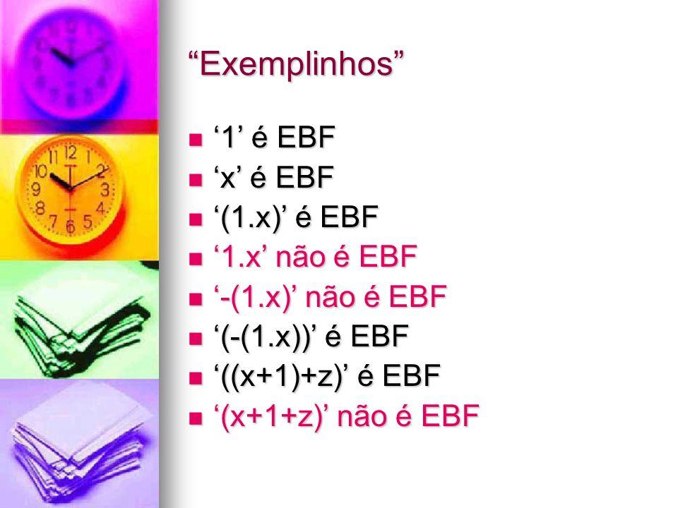 Exemplinhos '1' é EBF 'x' é EBF '(1.x)' é EBF '1.x' não é EBF