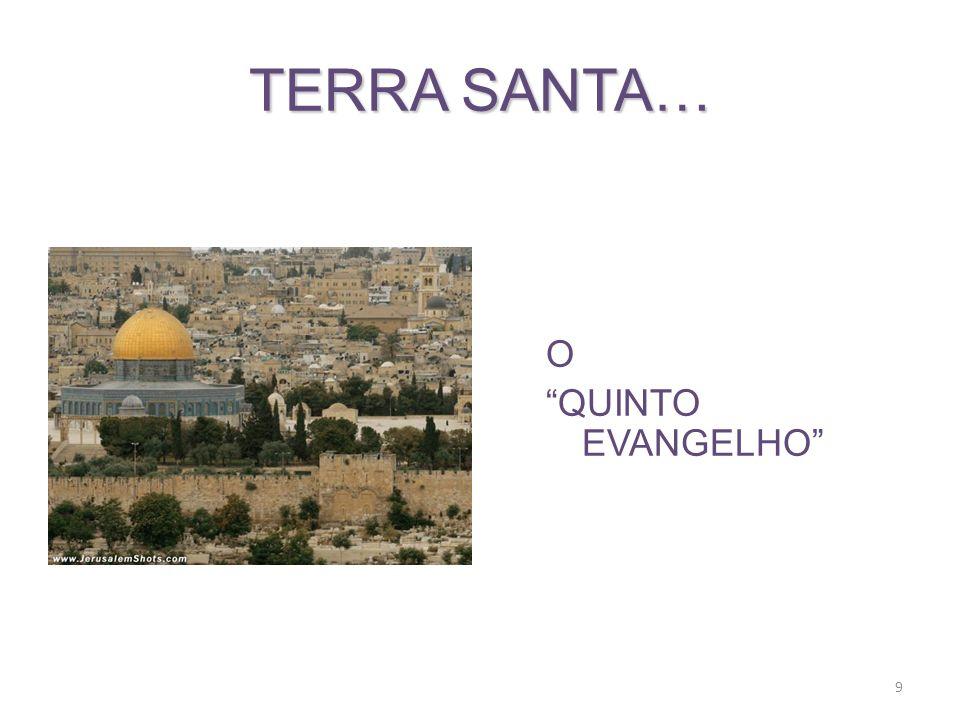 TERRA SANTA… O QUINTO EVANGELHO