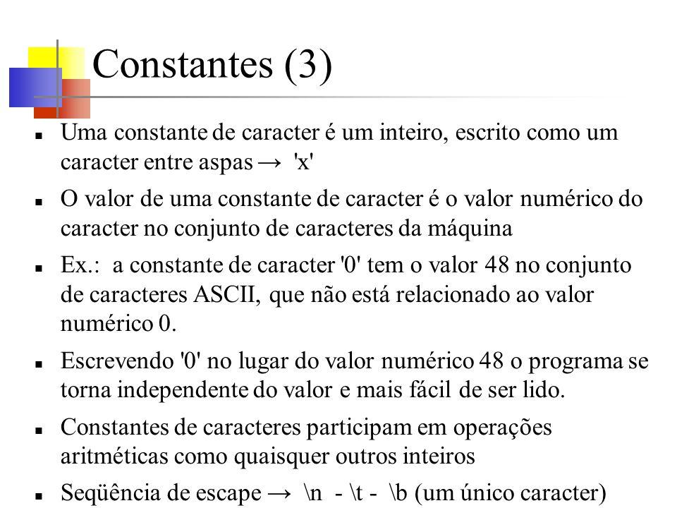 Constantes (3) Uma constante de caracter é um inteiro, escrito como um caracter entre aspas → x