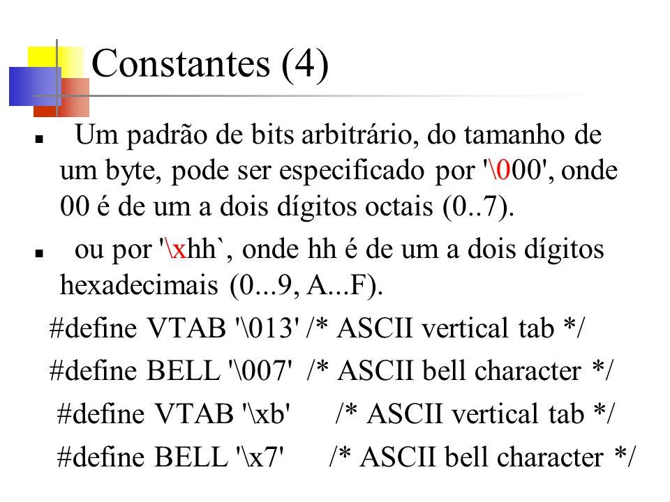 Constantes (4) Um padrão de bits arbitrário, do tamanho de um byte, pode ser especificado por \000 , onde 00 é de um a dois dígitos octais (0..7).