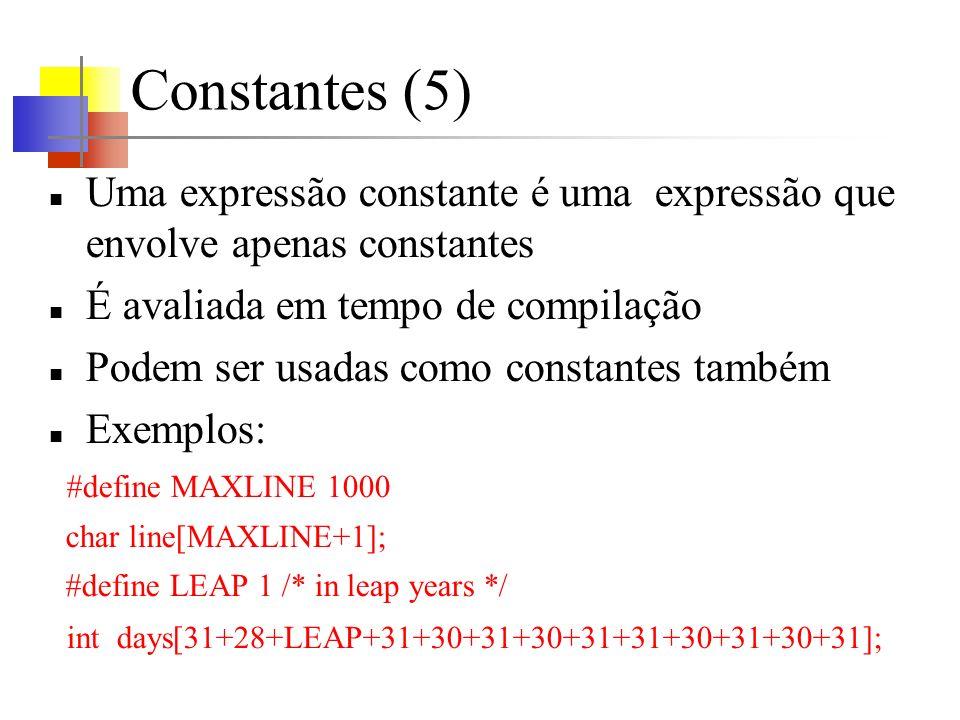 Constantes (5) Uma expressão constante é uma expressão que envolve apenas constantes. É avaliada em tempo de compilação.