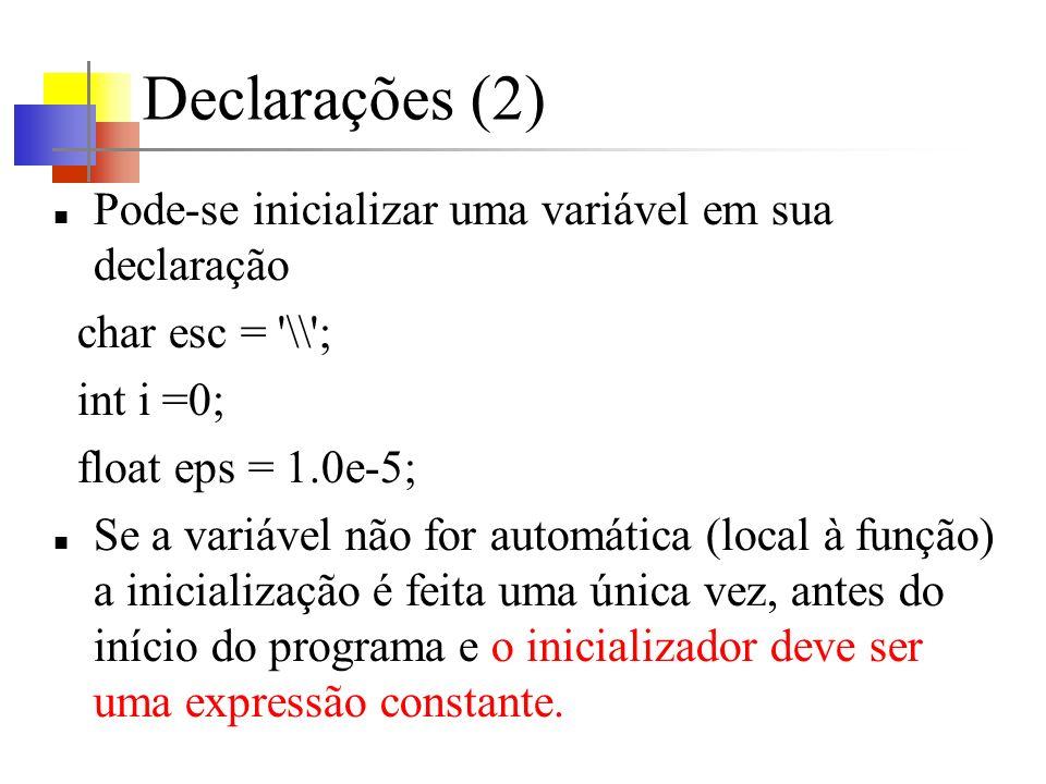 Declarações (2) Pode-se inicializar uma variável em sua declaração