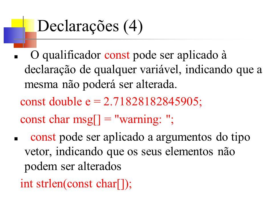 Declarações (4)O qualificador const pode ser aplicado à declaração de qualquer variável, indicando que a mesma não poderá ser alterada.