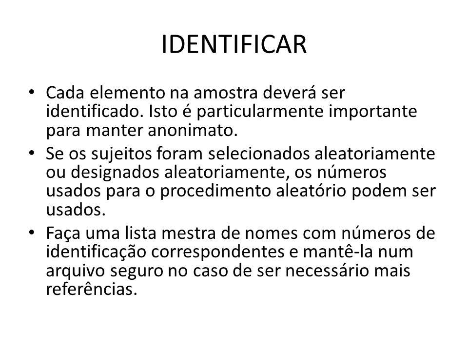 IDENTIFICARCada elemento na amostra deverá ser identificado. Isto é particularmente importante para manter anonimato.