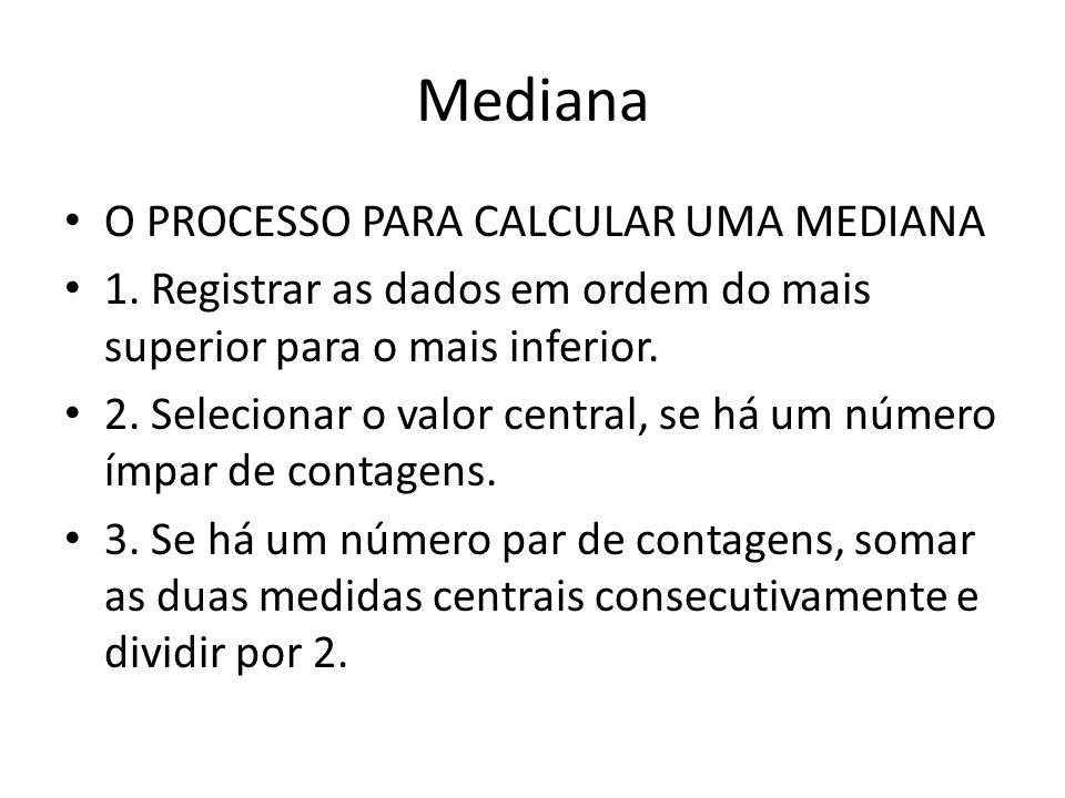 Mediana O PROCESSO PARA CALCULAR UMA MEDIANA