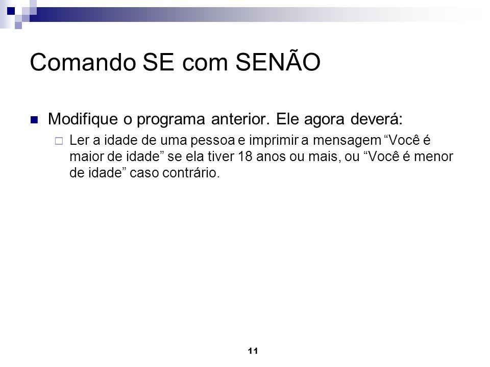 Comando SE com SENÃO Modifique o programa anterior. Ele agora deverá: