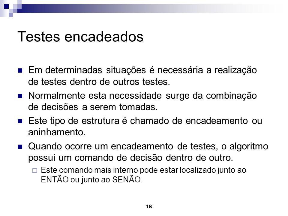 Testes encadeados Em determinadas situações é necessária a realização de testes dentro de outros testes.