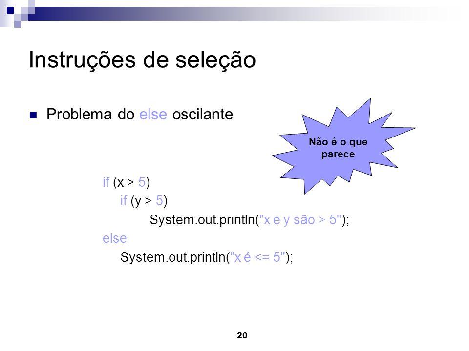 Instruções de seleção Problema do else oscilante if (x > 5)