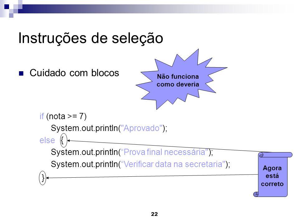 Instruções de seleção Cuidado com blocos if (nota >= 7)