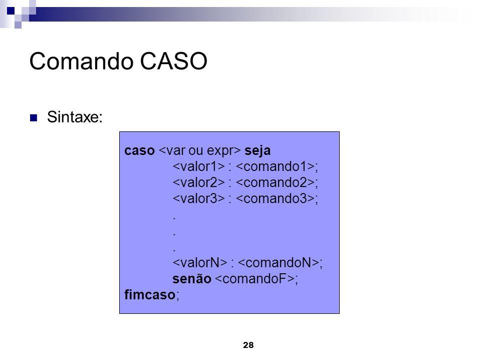 Comando CASO Sintaxe: caso <var ou expr> seja