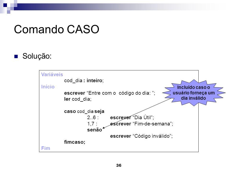 Comando CASO Solução: Variáveis cod_dia : inteiro; Início