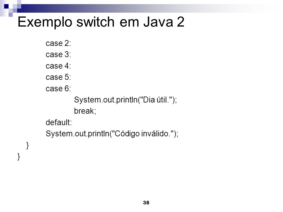 Exemplo switch em Java 2 case 2: case 3: case 4: case 5: case 6: