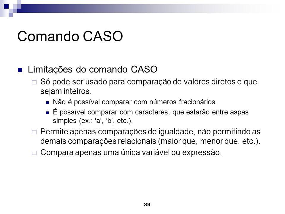Comando CASO Limitações do comando CASO