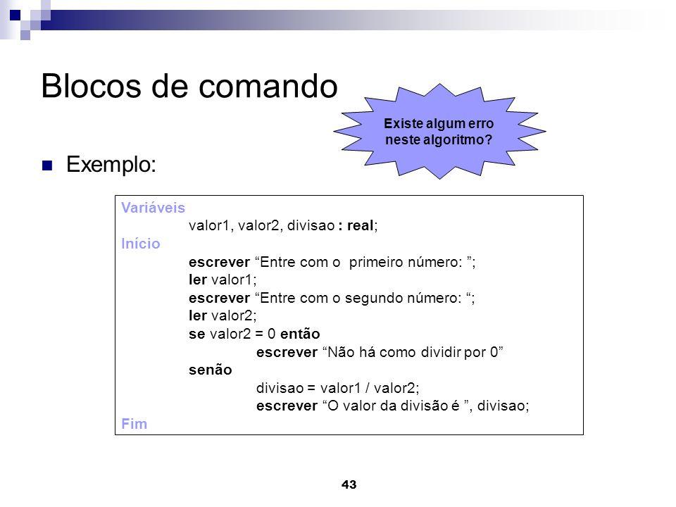 Blocos de comando Exemplo: Variáveis valor1, valor2, divisao : real;