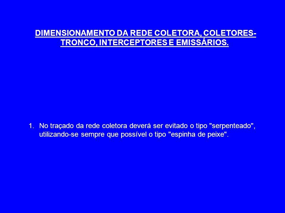 DIMENSIONAMENTO DA REDE COLETORA, COLETORES-TRONCO, INTERCEPTORES E EMISSÁRIOS.