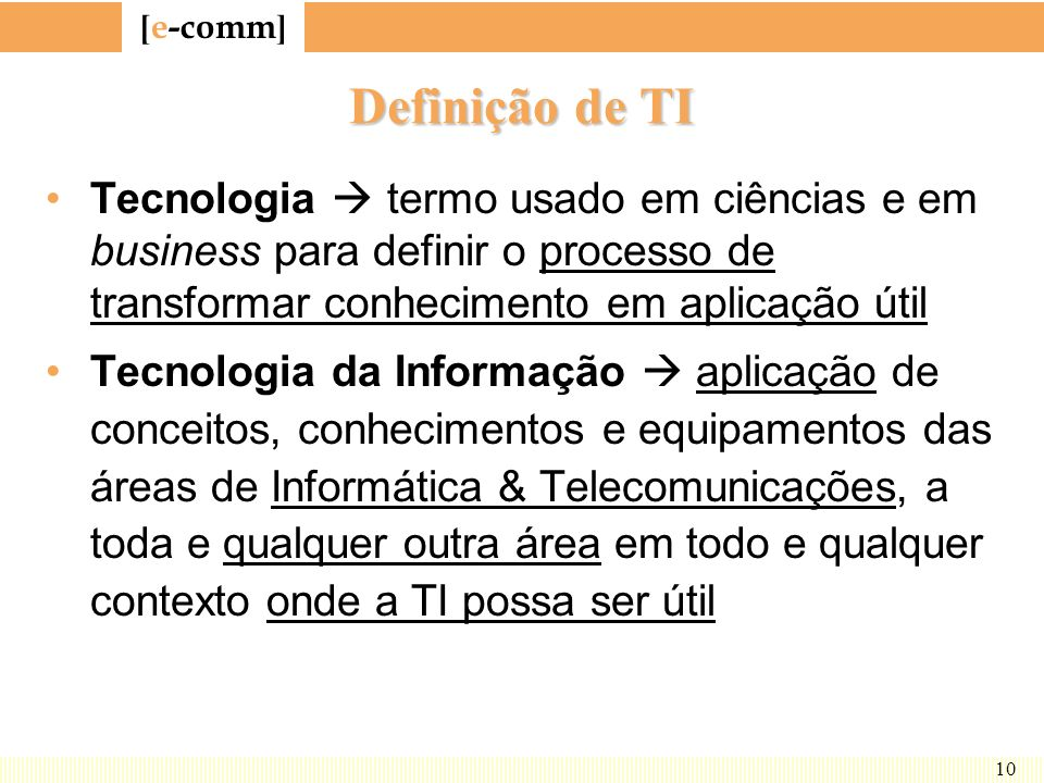 Definição de TI Tecnologia  termo usado em ciências e em business para definir o processo de transformar conhecimento em aplicação útil.