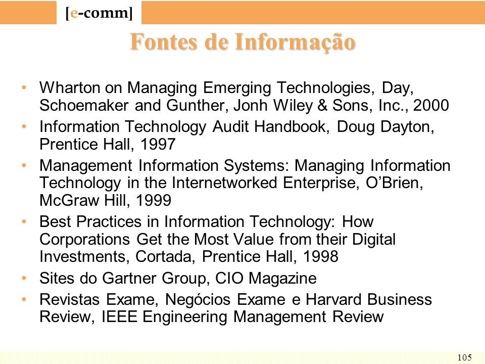 Fontes de InformaçãoWharton on Managing Emerging Technologies, Day, Schoemaker and Gunther, Jonh Wiley & Sons, Inc., 2000.
