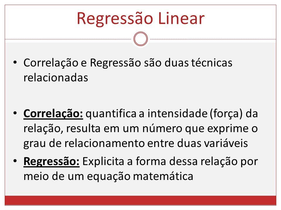 Regressão Linear Correlação e Regressão são duas técnicas relacionadas