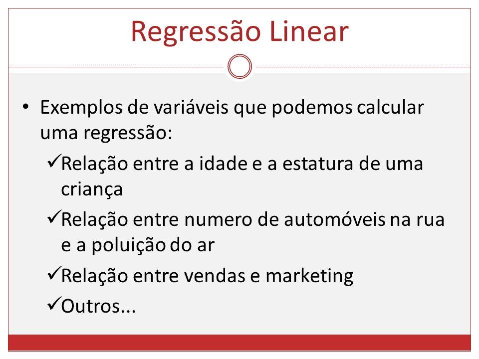 Regressão Linear Exemplos de variáveis que podemos calcular uma regressão: Relação entre a idade e a estatura de uma criança.