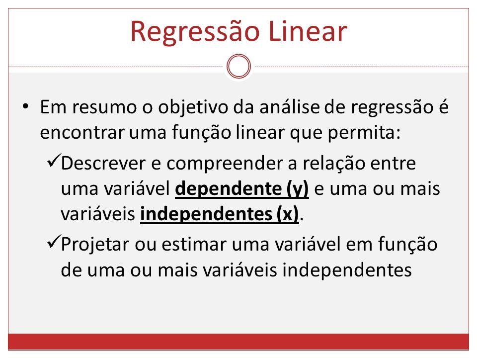 Regressão Linear Em resumo o objetivo da análise de regressão é encontrar uma função linear que permita: