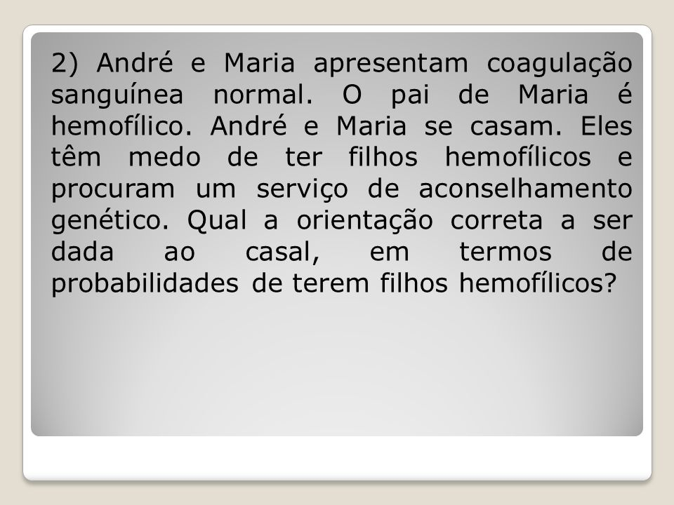 2) André e Maria apresentam coagulação sanguínea normal