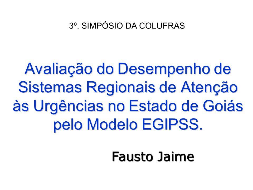 3º. SIMPÓSIO DA COLUFRAS Avaliação do Desempenho de Sistemas Regionais de Atenção às Urgências no Estado de Goiás pelo Modelo EGIPSS.