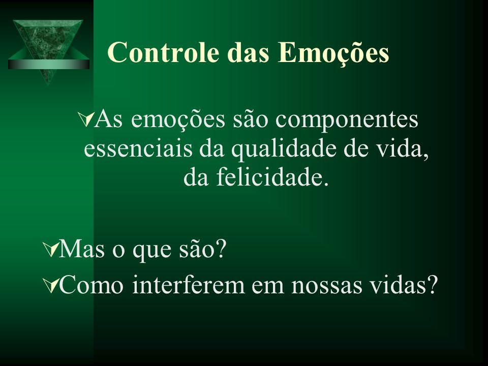 Controle das Emoções As emoções são componentes essenciais da qualidade de vida, da felicidade. Mas o que são