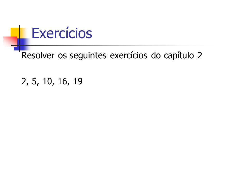 Exercícios Resolver os seguintes exercícios do capítulo 2
