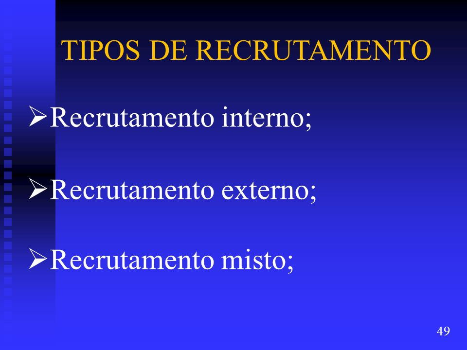 Recrutamento interno; Recrutamento externo; Recrutamento misto;
