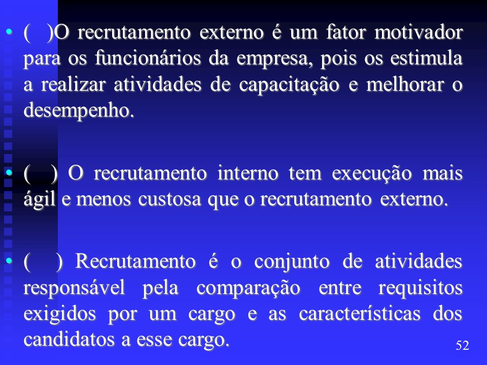 ( )O recrutamento externo é um fator motivador para os funcionários da empresa, pois os estimula a realizar atividades de capacitação e melhorar o desempenho.
