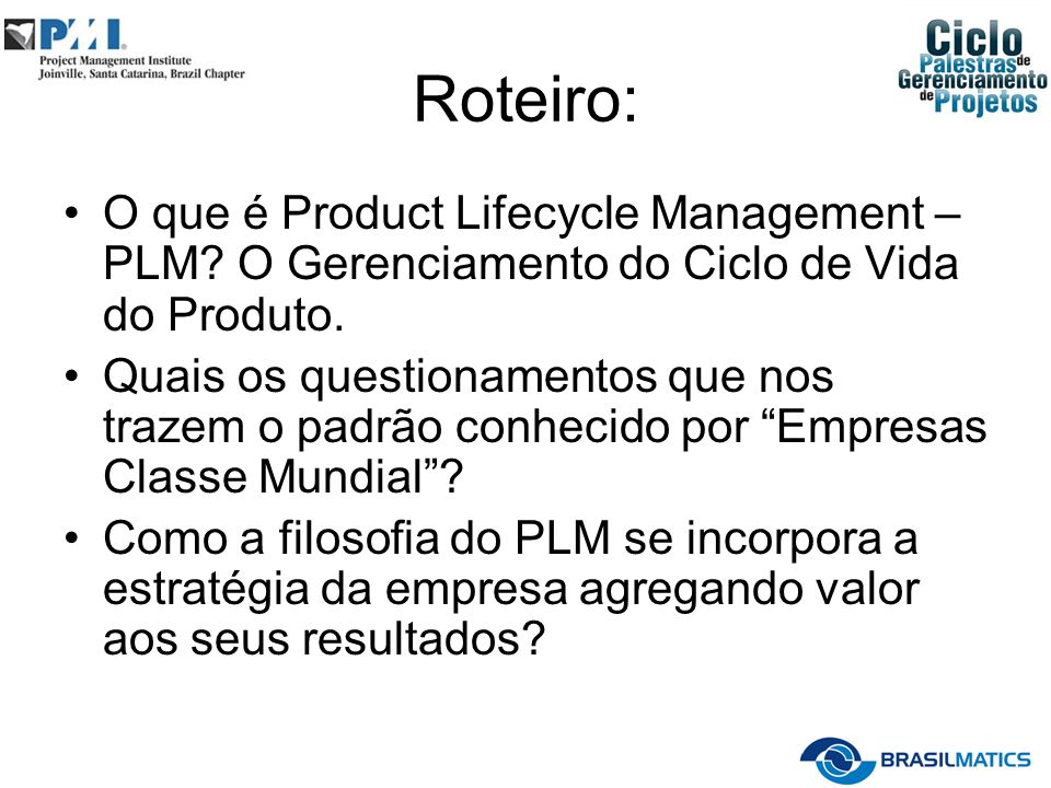 Roteiro: O que é Product Lifecycle Management – PLM O Gerenciamento do Ciclo de Vida do Produto.