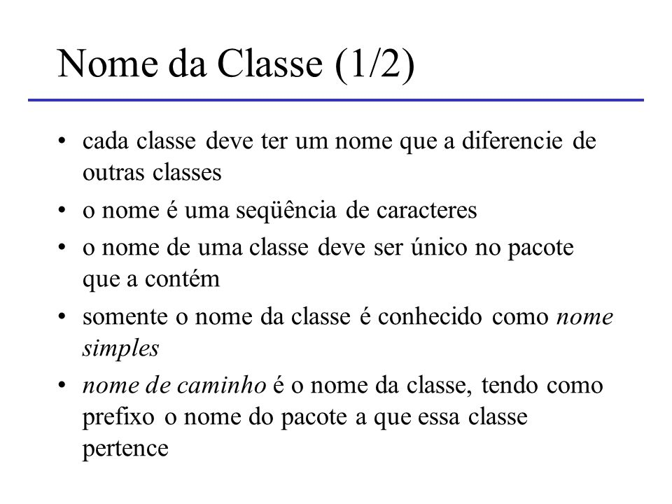 Nome da Classe (1/2) cada classe deve ter um nome que a diferencie de outras classes. o nome é uma seqüência de caracteres.