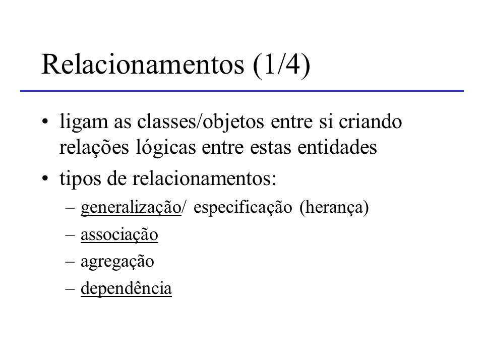 Relacionamentos (1/4) ligam as classes/objetos entre si criando relações lógicas entre estas entidades.