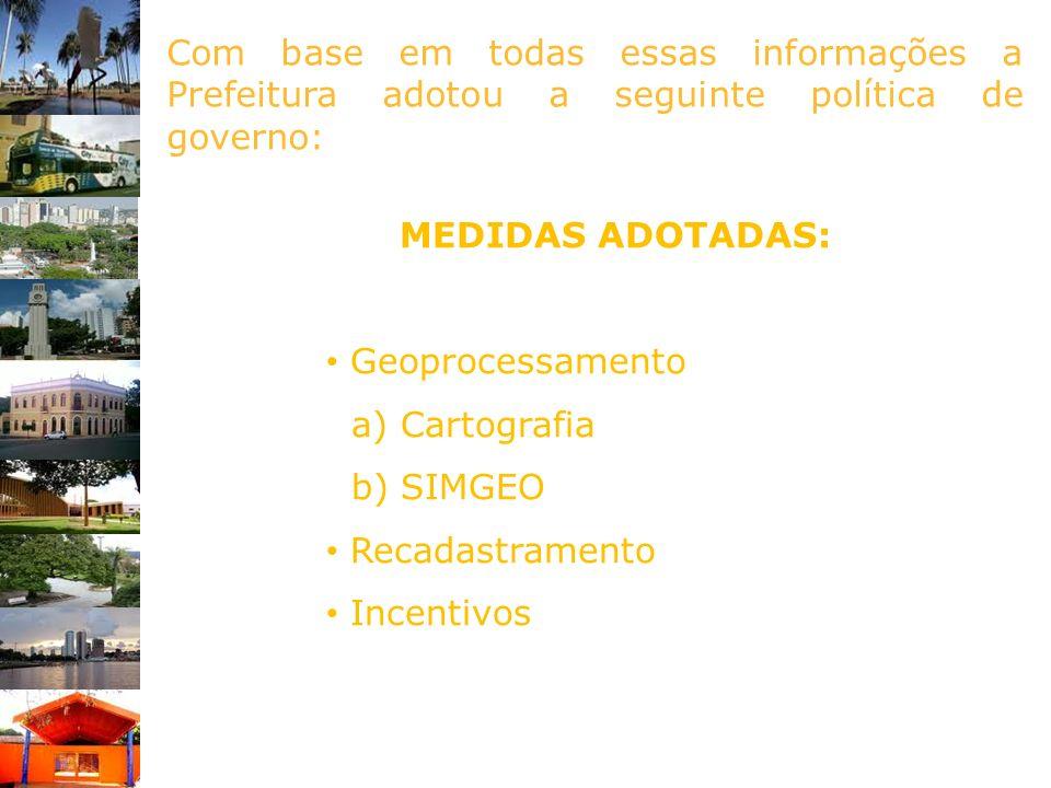 Com base em todas essas informações a Prefeitura adotou a seguinte política de governo: