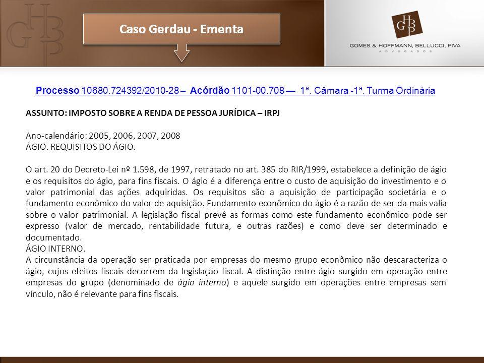 Caso Gerdau - Ementa Processo 10680.724392/2010-28 – Acórdão 1101-00.708 — 1ª. Câmara -1ª. Turma Ordinária.