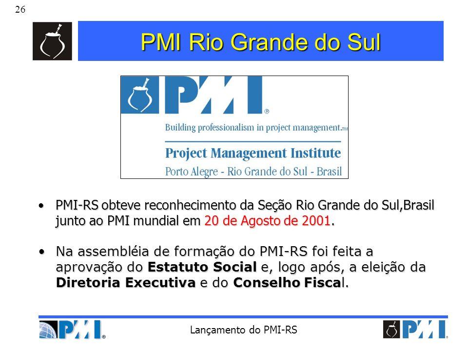 PMI Rio Grande do Sul PMI-RS obteve reconhecimento da Seção Rio Grande do Sul,Brasil junto ao PMI mundial em 20 de Agosto de 2001.