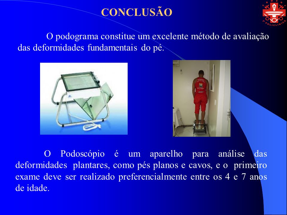 CONCLUSÃO O podograma constitue um excelente método de avaliação das deformidades fundamentais do pé.